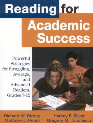 Reading for Academic Success: Powerful Strategies for Struggling, Average, and Advanced Readers, Grades 7-12 - Strong, Richard W, and Silver, Harvey F, and Perini, Matthew J