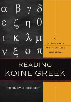 Reading Koine Greek: An Introduction and Integrated Workbook - Decker, Rodney J