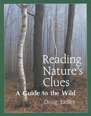 Reading Nature's Clues: A Guide to the Wild - Sadler, Douglas