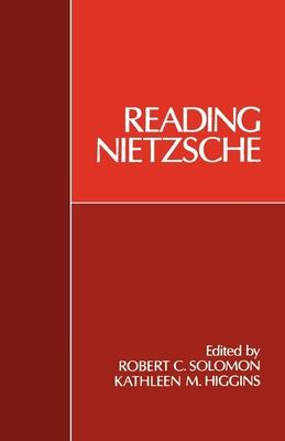 Reading Nietzsche - Solomon, Robert C (Editor), and Higgins, Kathleen M (Editor)