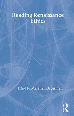 Reading Renaissance Ethics - Grossman, Marshall (Editor)