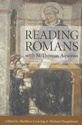 Reading Romans with St. Thomas Aquinas - Levering, Matthew (Editor), and Dauphinais, Michael (Editor)