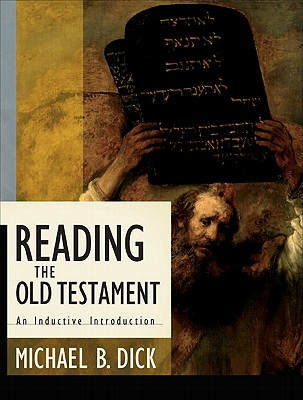 Reading the Old Testament: An Inductive Introduction - Dick, Michael B