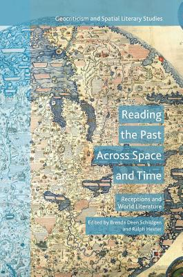 Reading the Past Across Space and Time: Receptions and World Literature - Schildgen, Brenda Deen, Ph.D. (Editor)