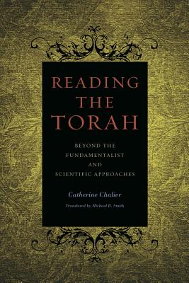 Reading the Torah: Beyond the Fundamentalist and Scientific Approaches - Chalier, Catherine