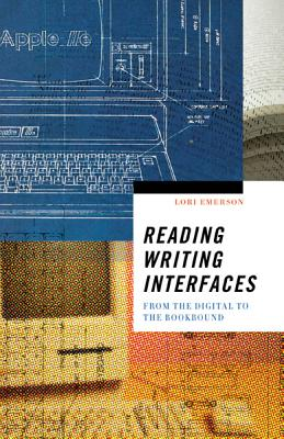 Reading Writing Interfaces: From the Digital to the Bookbound - Emerson, Lori