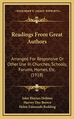 Readings from Great Authors: Arranged for Responsive or Other Use in Churches, Schools, Forums, Homes, Etc. (1918) - Holmes, John Haynes, and Brown, Harvey Dee, and Redding, Helen Edmunds