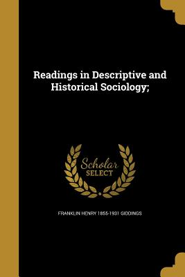 Readings in Descriptive and Historical Sociology; - Giddings, Franklin Henry 1855-1931