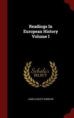 Readings in European History Volume I - Robinson, James Harvey