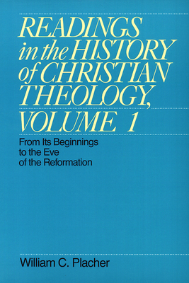 Readings in the History of Christian Theology, Volume 1: From Its Beginnings to the Eve of the Reformation - Placher, William C
