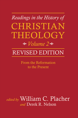 Readings in the History of Christian Theology, Volume 2, Revised Edition: From the Reformation to the Present - Placher, William C., and Nelson, Derek R.