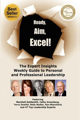 Ready, Aim, Excel! the Expert Insights Weekly Guide to Personal and Professional Leadership - Goldsmith, Dr Marshall, and Greenberg, Dr Cathy, and Nadler, Dr Relly