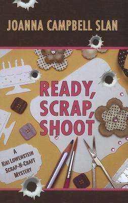 Ready, Scrap, Shoot - Campbell-Slan, Joanna