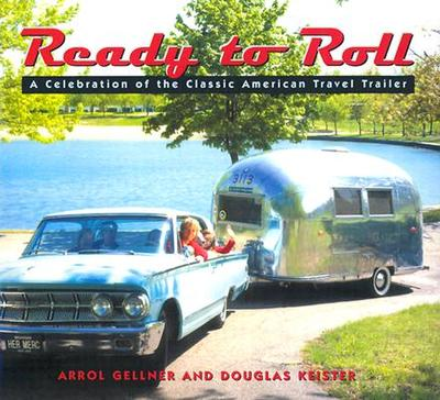 Ready to Roll: A Celebration of the Classic American Travel Trailer - Keister, Douglas, and Gellner, Arrol