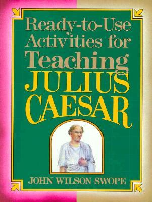 Ready-To-Use Activities for Teaching Julius Caesar - Swope, John Wilson
