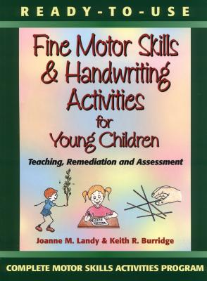 Ready-To-Use Fine Motor Skills and Handwriting Activities for Young Children: Teaching, Remediation, and Assessment - Landy, Joanne M, and Burridge, Keith R