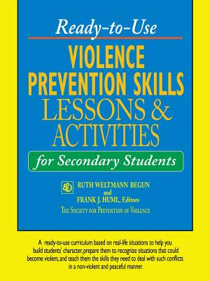 Ready-To-Use Violence Prevention Skills Lessons & Activities for Secondary Students - Begun, Ruth Weltmann (Editor), and Huml, Frank J (Editor)