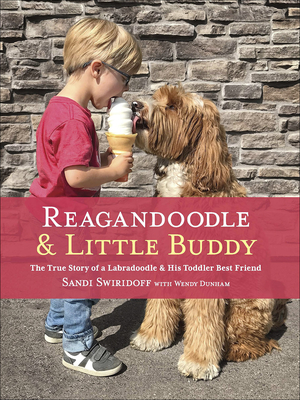 Reagandoodle and Little Buddy: The True Story of a Labradoodle and His Toddler Best Friend - Swiridoff, Sandi, and Dunham, Wendy