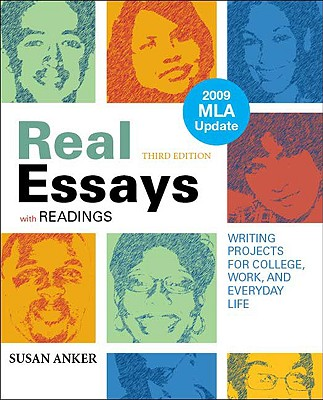Real Essays with Readings with 2009 MLA Update: Writing Projects for College, Work, and Everyday Life - Anker, Susan, Professor