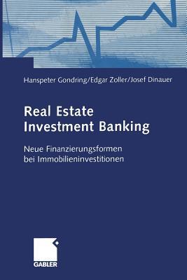Real Estate Investment Banking: Neue Finanzierungsformen Bei Immobilieninvestitionen - Gondring, Hanspeter (Editor), and Zoller, Edgar (Editor), and Dinauer, Josef (Editor)