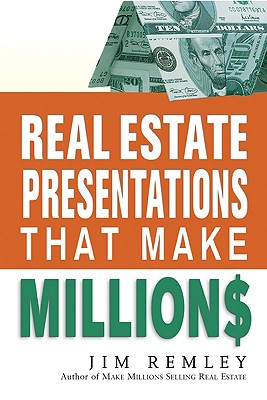 Real Estate Presentations That Make Millions - Remley, Jim