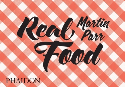 Real Food - Parr, Martin (Photographer), and Henderson, Fergus (Introduction by)