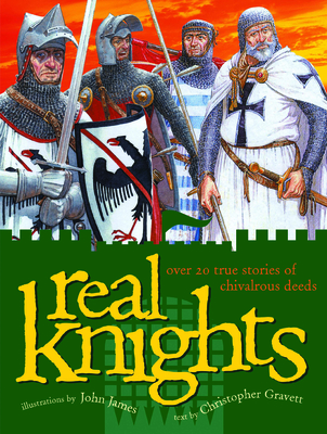 Real Knights: Over 20 True Stories of Battle and Adventure - Gravett, Christopher