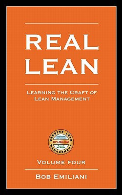 Real Lean: Learning the Craft of Lean Management (Volume Four) - Emiliani, Bob
