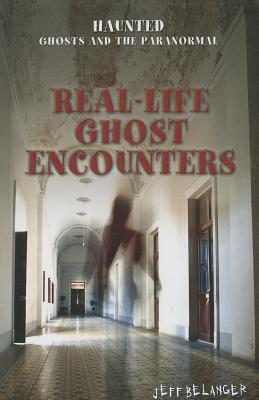 Real-Life Ghost Encounters - Belanger, Jeff
