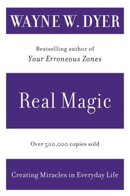 Real Magic: Creating Miracles in Everyday Life - Dyer, Wayne W, Dr.