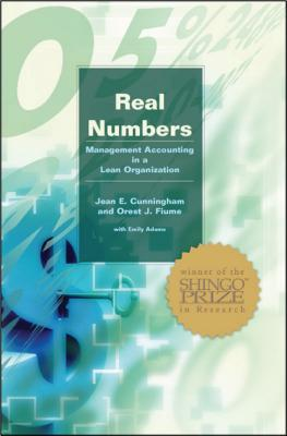 Real Numbers: Management Accounting in a Lean Organization - Cunningham, Jean E, and Fiume, Orest J, and Adams, Emily