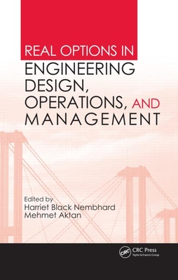 Real Options in Engineering Design, Operations, and Management - Nembhard, Harriet Black (Editor), and Aktan, Mehmet (Editor)