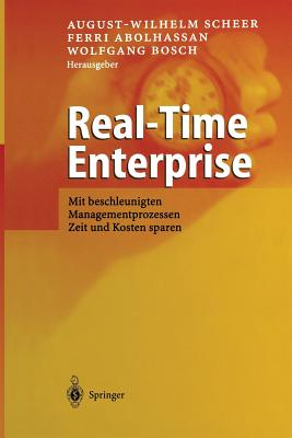 Real-Time Enterprise: Mit Beschleunigten Managementprozessen Zeit Und Kosten Sparen - Scheer, August-Wilhelm (Editor)