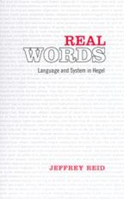 Real Words: Language and System in Hegel - Reid, Jeffrey