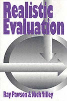 Realistic Evaluation - Pawson, Ray, Dr., and Tilley, Nicholas, and Tilley, Nick, Professor