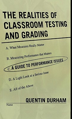 Realities of Classroom Testing and Grading: A Guide to Performance Issues - Durham, Quentin