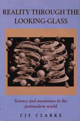 Reality Through the Looking-Glass - Clarke, C J S