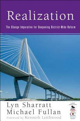 Realization: The Change Imperative for Deepening District-Wide Reform - Sharratt, Lyn (Editor), and Fullan, Michael, Professor (Editor)