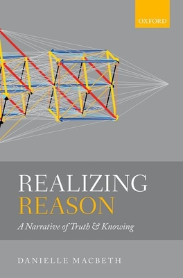 Realizing Reason: A Narrative of Truth and Knowing - Macbeth, Danielle