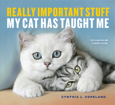 Really Important Stuff My Cat Has Taught Me - Copeland, Cynthia L.