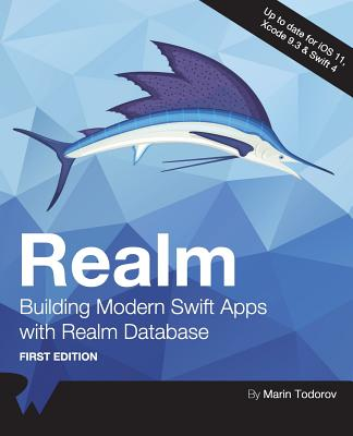 Realm: Building Modern Swift Apps with Realm Database - Raywenderlich Com Team, and Todorov, Marin
