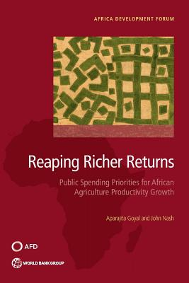 Reaping richer returns: public spending priorities for African agriculture productivity growth - Goyal, Aparajita, and World Bank, and Nash, John
