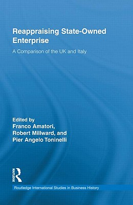 Reappraising State-Owned Enterprise: A Comparison of the UK and Italy - Amatori, Franco (Editor)