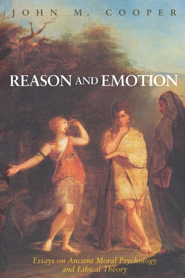 Reason and Emotion: Essays on Ancient Moral Psychology and Ethical Theory - Cooper, John M