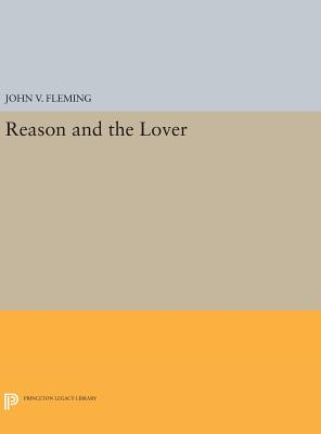 Reason and the Lover - Fleming, John V.
