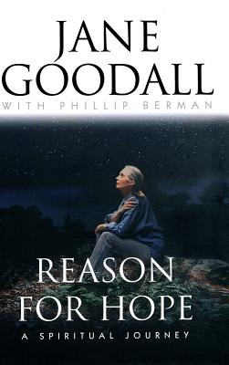 Reason for Hope: A Spiritual Journey - Goodall, Jane, Dr., Ph.D.