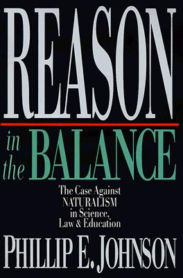 Reason in the Balance: The Case Against Naturalism in Science, Law & Education - Johnson, Phillip E