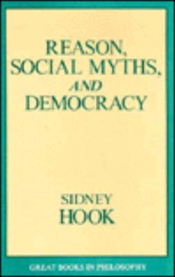 Reason, Social Myths, and Democracy - Hook, Sidney, Dr., PH.D., and Baird, Robert M (Editor), and Rosenbaum, Stuart E (Editor)