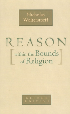 Reason Within the Bounds of Religion - Wolterstorff, Nicholas, and Reformed Church in America