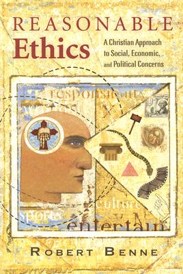 Reasonable Ethics: A Christian Approach to Social, Economic, and Political Concerns - Benne, Robert